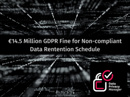 €14.5 Million GDPR Fine for Non-compliant Data Rentention Schedule